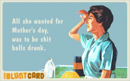 Made me laugh: Funny Shit, Ball Drunk, Funny Stuff, Blunt Cards, Shit Ball, Mothers Day Cards Funny, E Cards, True Stories, Mothers Day Funny