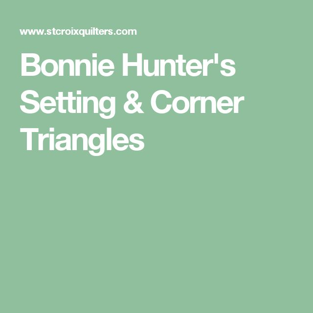 Bonnie Hunter's Setting & Corner Triangles