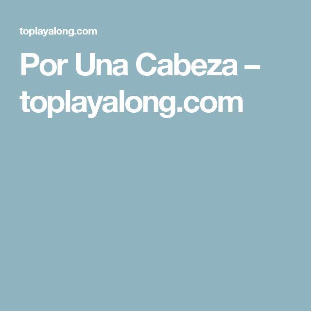 Por Una Cabeza – toplayalong.com