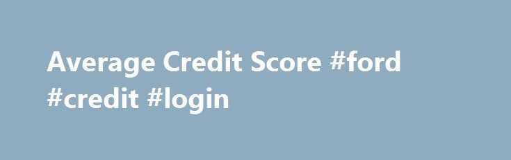 Average Credit Score #ford #credit #login http://credit-loan.nef2.com/average-credit-score-ford-credit-login/  #where to get a free credit score # So that you can attain cash underneath certainly you have to match selected conditions which can be heAndshe really should be a grownup ,have a dependable supply of income ,an active banking accounts along with the previous yet not Average credit score minimal ought to have the citizenship of Britain. The lending company doesn t have stability…