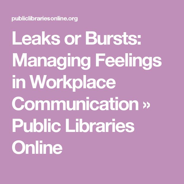 Leaks or Bursts: Managing Feelings in Workplace Communication » Public Libraries Online