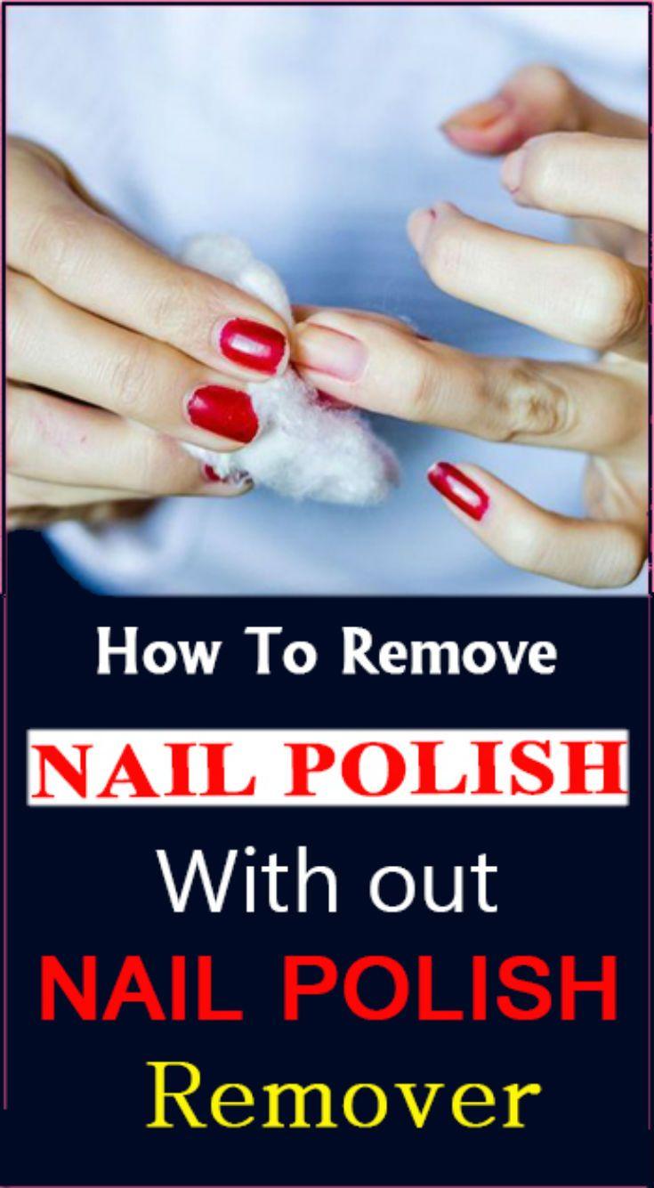 How To Remove Nail Polish Without Nail Polish Remover Natural Nail Polish Gel Nail Removal Homemade Nail Polish Remover