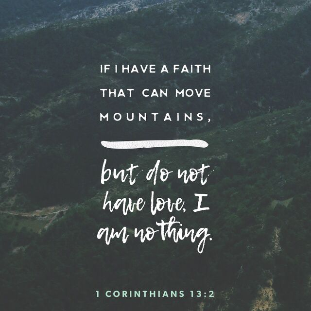 """And though I have the gift of prophecy, and understand all mysteries and all knowledge, and though I have all faith, so that I could remove mountains, but have not love, I am nothing."" ‭‭I Corinthians‬ ‭13:2‬ ‭NKJV‬‬ http://bible.com/114/1co.13.2.nkjv"