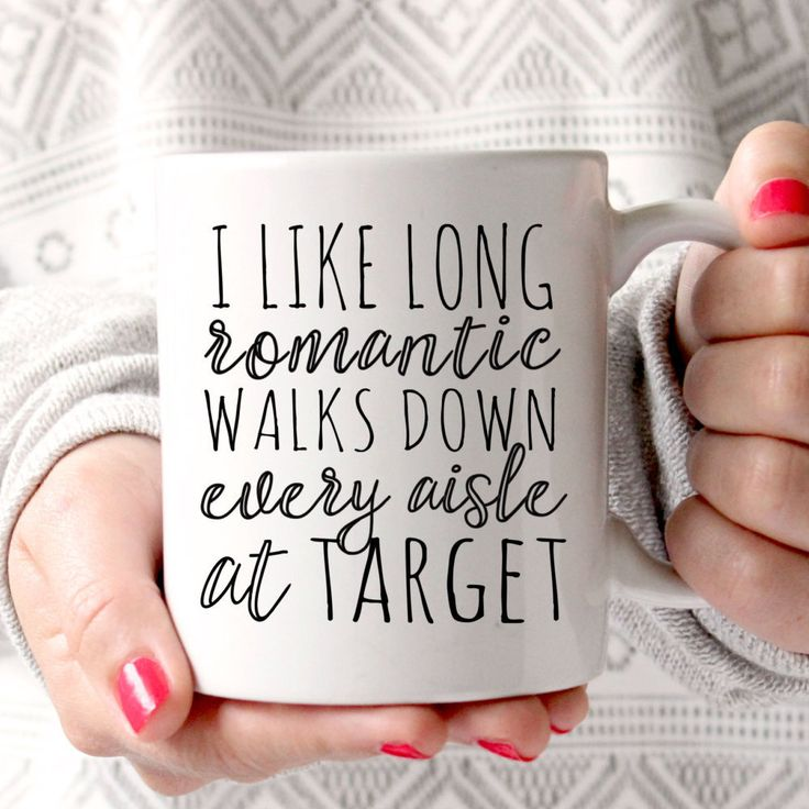 I like long romantic walks down every aisle at Target Mug --------------------------FEATURES & SPECS--------------------------- • 100% traditional ceramic white mugs available in 11 oz. or 15 oz. capacity. • Image is printed on BOTH sides of the mug • Microwave and dishwasher (top rack) safe and FDA approved for food and beverage safety. • Our designs are professionally printed and sublimated onto the mugs which will not crack, peel or wash away. • Each individual mug is custom…