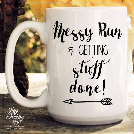 Messy Bun and Getting Stuff Done // 15oz Mug // Quotes Mug // Quotes // Ceramic Mug