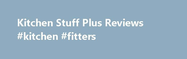 Kitchen Stuff Plus Reviews #kitchen #fitters http://kitchen.nef2.com/kitchen-stuff-plus-reviews-kitchen-fitters/  #kitchen stuff plus # Kitchen Stuff Plus Reviews I worked at Kitchen Stuff Plus full-time (More than a year) Great products: There are so many neat products, from handy little kitchen gadgets, to sleek countertop appliances. There is something for everyone, whether you cook a lot or just occasionally.Awesome discounts: You have to wait until your probation period has passed…
