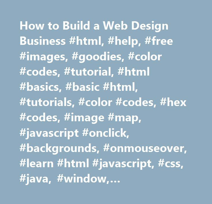 How to Build a Web Design Business #html, #help, #free #images, #goodies, #color #codes, #tutorial, #html #basics, #basic #html, #tutorials, #color #codes, #hex #codes, #image #map, #javascript #onclick, #backgrounds, #onmouseover, #learn #html #javascript, #css, #java, #window, #htmlgoodies.com, #php, #vbscript, #asp…