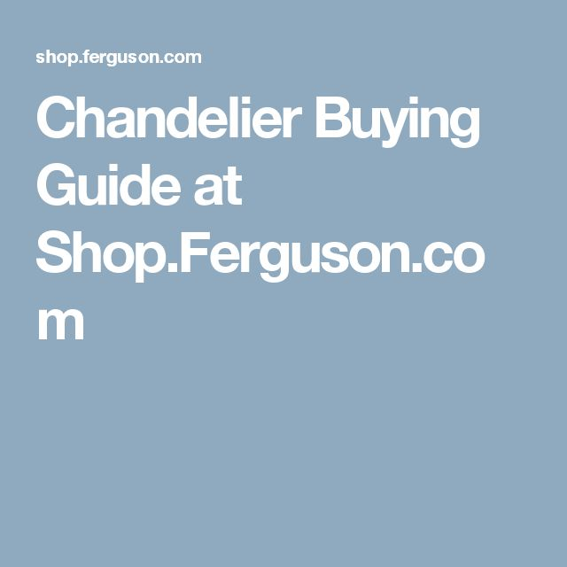 Chandelier Buying Guide at Shop.Ferguson.com