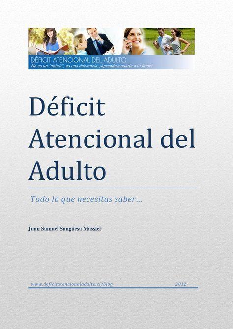 Deficit atencion del adulto Déficit de Atención del Adulto: Todo lo que necesitas saber por D.Juan Samuel Sangüesa Massiel, Psicólogo Clínico y especialista en Psicoterapia Conductual y Cognitiva para Adultos