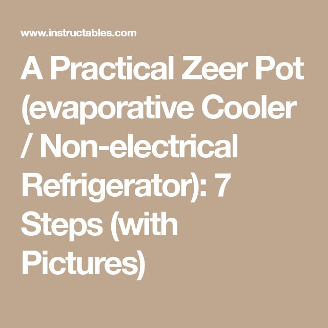 A Practical Zeer Pot (evaporative Cooler / Non-electrical Refrigerator): 7 Steps (with Pictures)