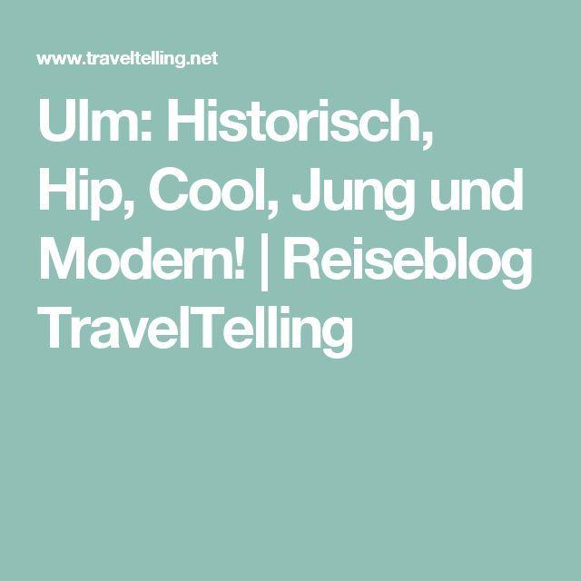 Ulm: Historisch, Hip, Cool, Jung und Modern! | Reiseblog TravelTelling