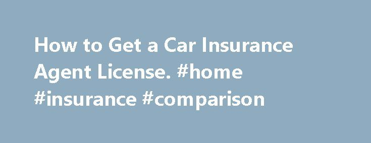 How to Get a Car Insurance Agent License. #home #insurance #comparison http://insurance.remmont.com/how-to-get-a-car-insurance-agent-license-home-insurance-comparison/  #auto insurance agent # How to Get a Car Insurance Agent License Whether you are embarking on a new career or starting out in the insurance industry, you will find that a car insurance agent license can be beneficial. Following the steps needed will ensure you are authorized to undertake all the work necessary, to […]The post…