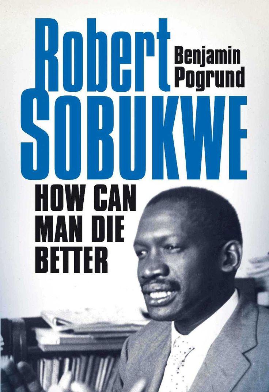 Robert Sobukwe How Can Man Die Better eBook