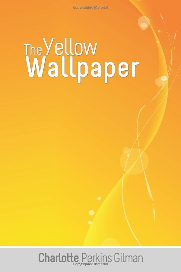the 19th century issues of women in the yellow wallpaper by charlotte perkins gilman Best remembered for her short story the yellow wallpaper, this hartford author's larger legacy is a life dedicated to women's issues and  charlotte perkins gilman  charlotte perkins the yellow wallpaper.