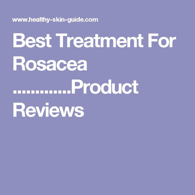 Best Treatment For Rosacea .............Product Reviews