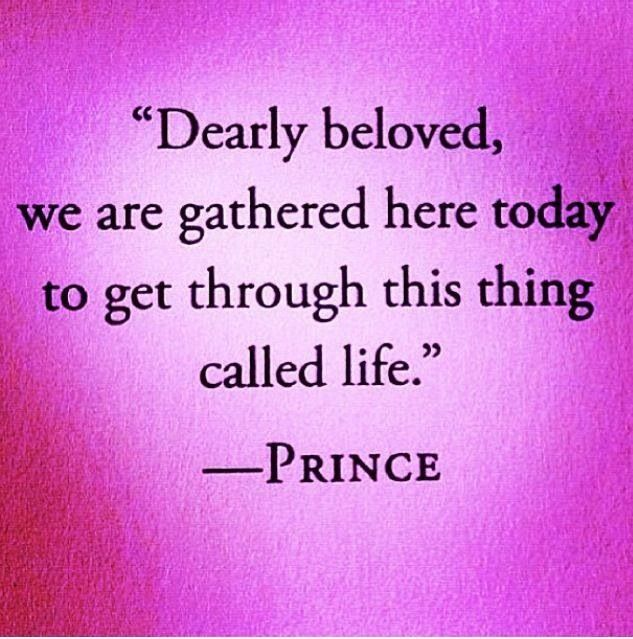 """Mood Today : """"Dearly beloved, we are gathered here today to get through this thing called life."""" -PRINCE"""