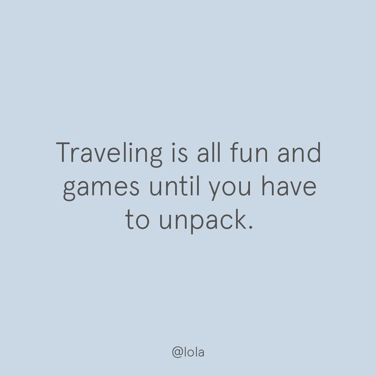 Traveling is all fun and games until you have to unpack.
