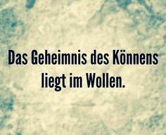 Das Geheimnis des Könnens liegt im Wollen! #quote #Zitat