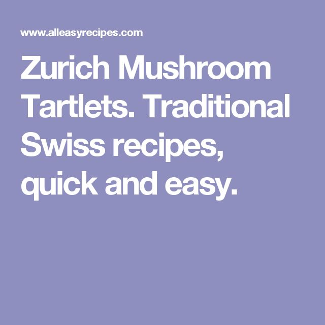 Zurich Mushroom Tartlets. Traditional Swiss recipes, quick and easy.