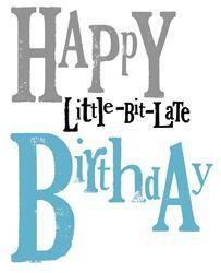 Happy Little Bit Late Birthday Card