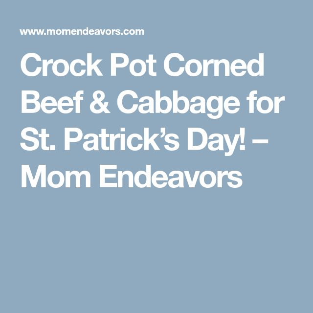 Crock Pot Corned Beef & Cabbage for St. Patrick's Day! – Mom Endeavors
