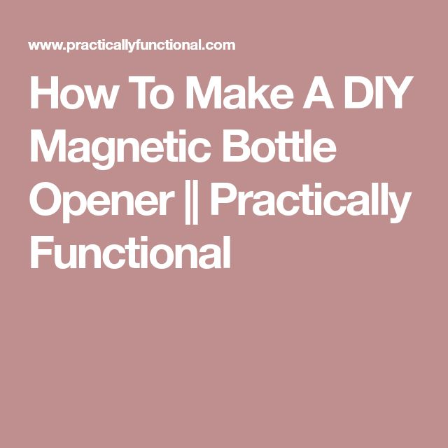 How To Make A DIY Magnetic Bottle Opener || Practically Functional