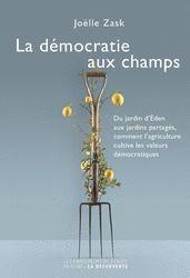 La démocratie aux champs - Joëlle ZASK - Éditions La Découverte