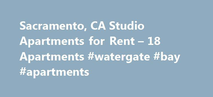 Sacramento, CA Studio Apartments for Rent – 18 Apartments #watergate #bay #apartments http://apartments.remmont.com/sacramento-ca-studio-apartments-for-rent-18-apartments-watergate-bay-apartments/  #apartments for rent in sacramento # Studio Apartments in Sacramento, CA Overview of Sacramento Sacramento has a wide range of diverse neighborhoods that offer various types of rental properties. Single individuals and couples looking to save money on rent might want to consider the advantages…