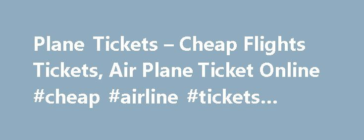 Plane Tickets – Cheap Flights Tickets, Air Plane Ticket Online #cheap #airline #tickets #canada http://tickets.remmont.com/plane-tickets-cheap-flights-tickets-air-plane-ticket-online-cheap-airline-tickets-canada/  Our flight deals are served by all leading airlines. American Airlines, Continental Airlines, Delta Air Lines, Frontier Airlines, Northwest Airlines, United Airlines, US Airways, America West, Alaska Airlines, Hawaiian Airlines, (...Read More)