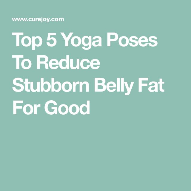 Top 5 Yoga Poses To Reduce Stubborn Belly Fat For Good