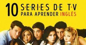 Las 10 mejores series de televisión para aquellos que están aprendiendo inglés