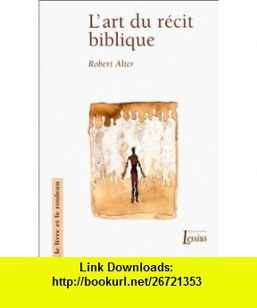 Lart du r�cit biblique (9782872990801) Robert Alter , ISBN-10: 2872990801  , ISBN-13: 978-2872990801 ,  , tutorials , pdf , ebook , torrent , downloads , rapidshare , filesonic , hotfile , megaupload , fileserve