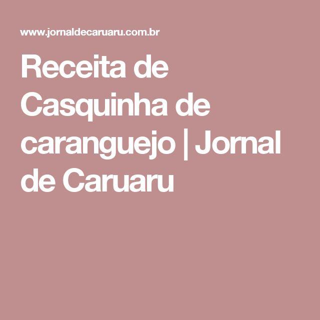 Receita de Casquinha de caranguejo   Jornal de Caruaru