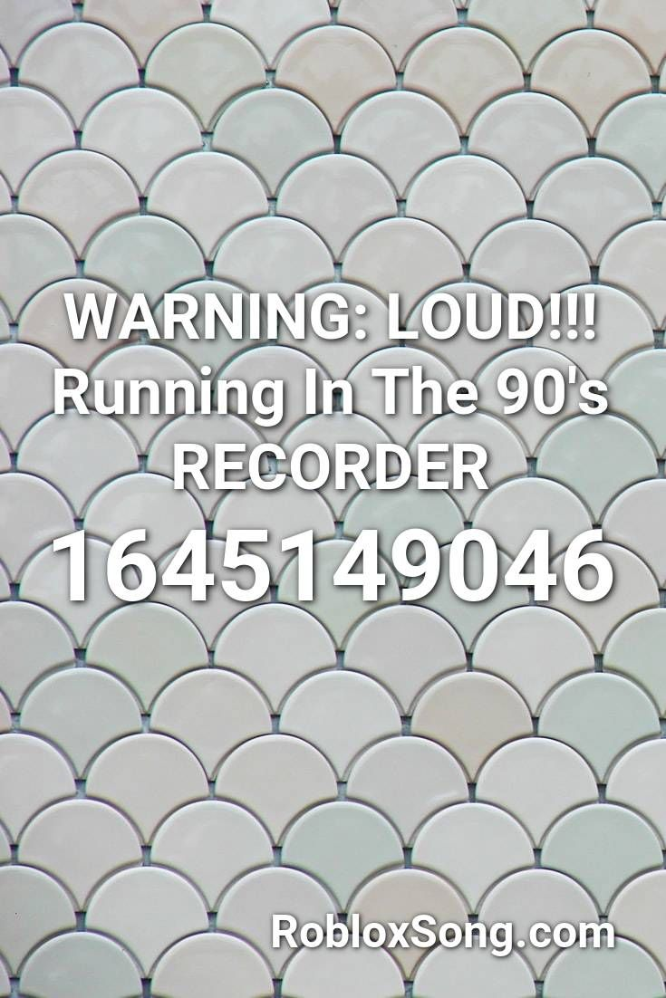 Warning Loud Running In The 90 S Recorder Roblox Id Roblox