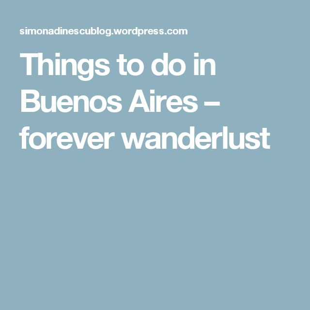 Things to do in Buenos Aires – forever wanderlust