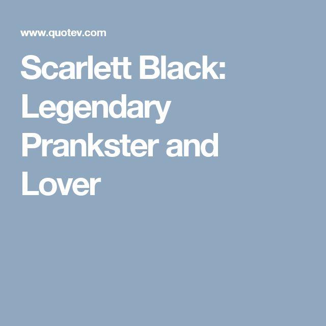 Scarlett Black: Legendary Prankster and Lover