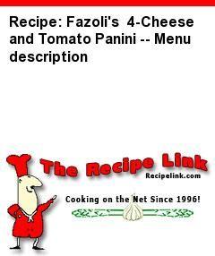 Recipe: Fazoli's 4-Cheese and Tomato Panini -- Menu description - Recipelink.com