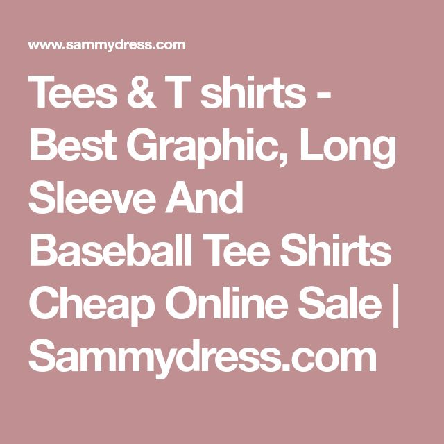 Tees & T shirts - Best Graphic, Long Sleeve And Baseball Tee Shirts Cheap Online Sale   Sammydress.com