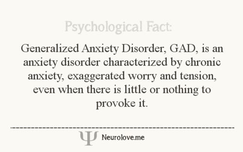 psych-facts:  Generalized Anxiety Disorder, GAD, is an anxiety disorder characterized by chronic anxiety, exaggerated worry and tension, eve...