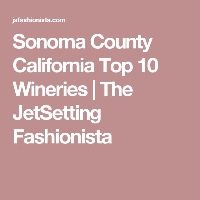 Sonoma County California Top 10 Wineries | The JetSetting Fashionista