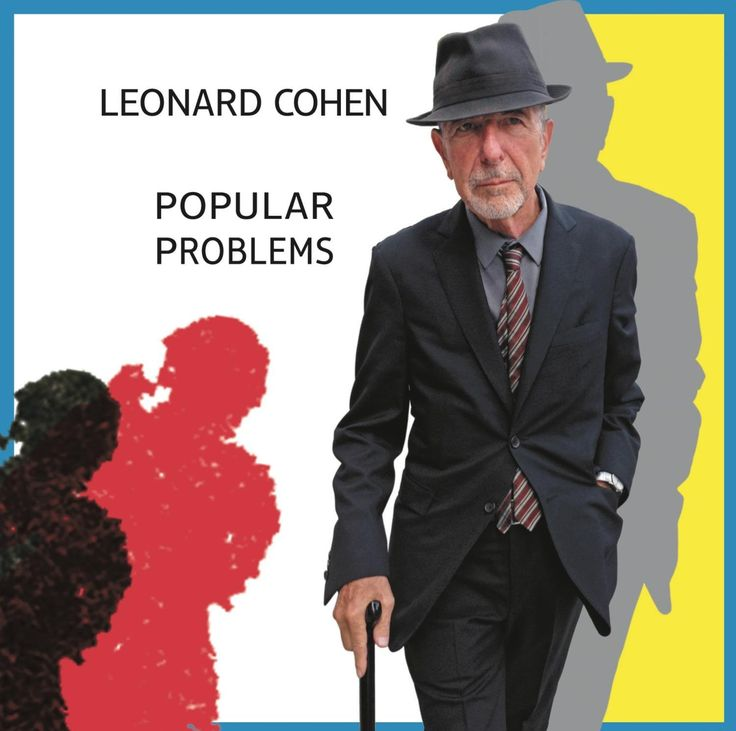 Audio Mixers: Jesse E. String; Bill Bottrell. Photographer: Kezban zcan. Leonard Cohen's Popular Problems is an uncharacteristically quick follow-up to 2012's Old Ideas. That record, cut in the afterm