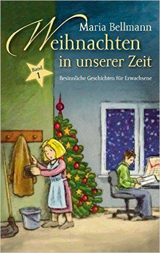 Weihnachten in unserer Zeit: Besinnliche Geschichten für Erwachsene: Amazon.de: Maria Bellmann: Bücher