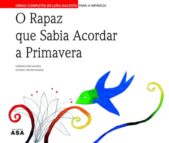 O rapaz que sabia acordar a Primavera / Luísa Dacosta ; il. Cristina Valadas. 1a ed. Porto : Asa, 2007.  ISBN 978-972-41-4985-1.