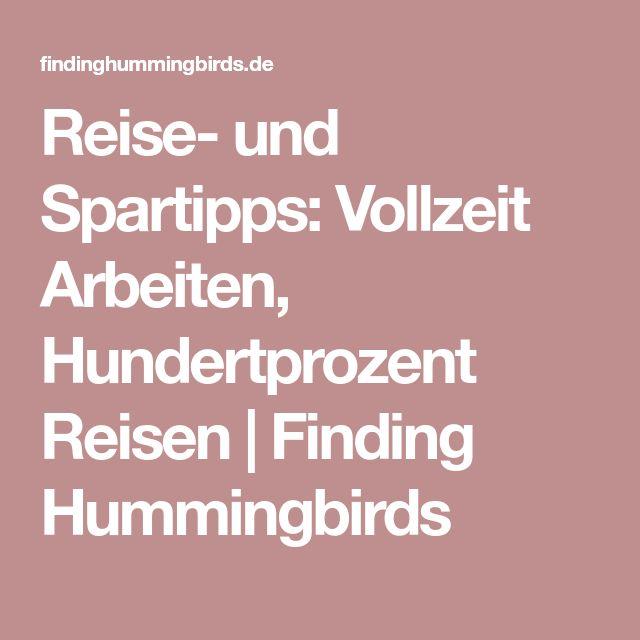 Reise- und Spartipps: Vollzeit Arbeiten, Hundertprozent Reisen | Finding Hummingbirds