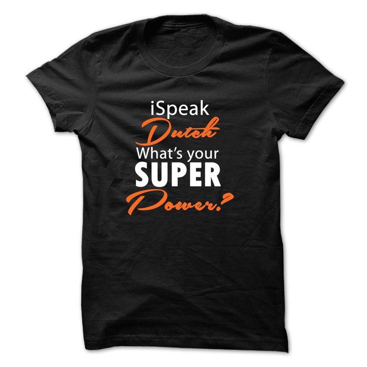 (Tshirt Fashion) i Speak Dutch Whats your super POWER? [Top Tshirt Facebook] Hoodies, Tee Shirts