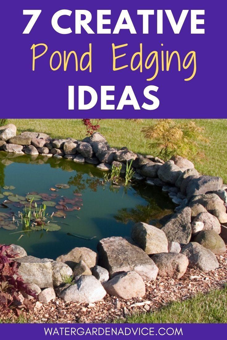 7 Creative Pond Edging Ideas Garden Pond Design Backyard Water Feature Pond Landscaping