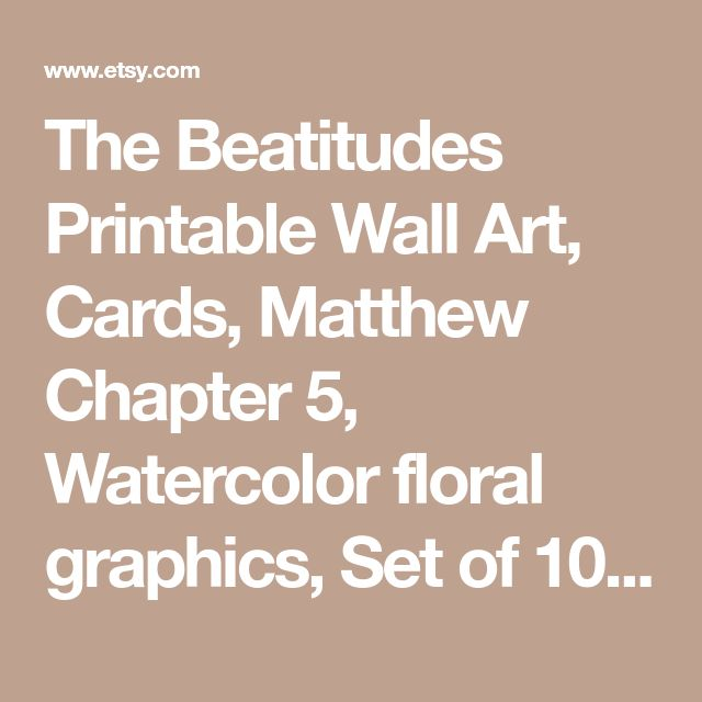 The Beatitudes Printable Wall Art, Cards, Matthew Chapter 5, Watercolor floral graphics, Set of 10 Prints, Set of 10 Cards