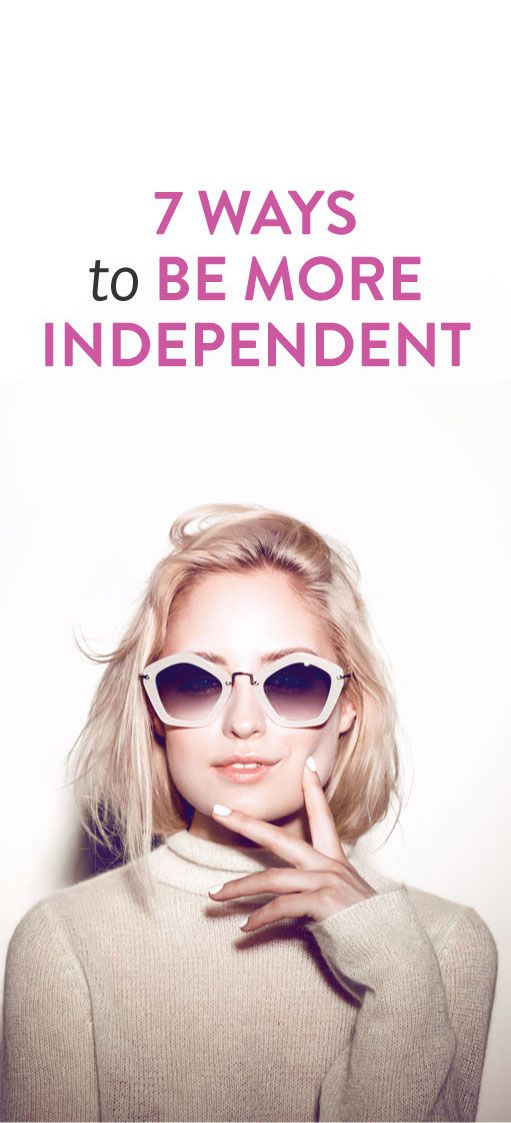 7 Ways To Be More Independent