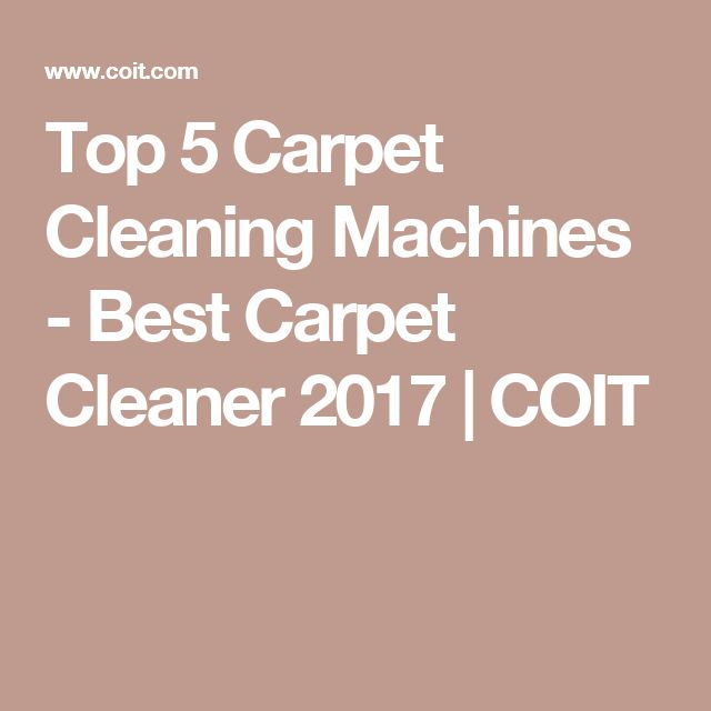 Top 5 Carpet Cleaning Machines - Best Carpet Cleaner 2017   COIT