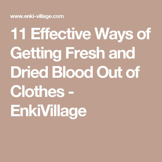 11 Effective Ways of Getting Fresh and Dried Blood Out of Clothes - EnkiVillage